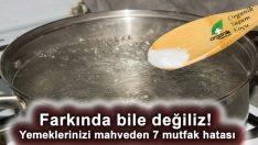 Farkında Olmadan Yemeklerinizi mahveden 7 Mutfak Hatası