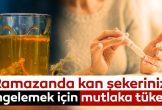 Ramazanda kan şekerinizi dengelemek için mutlaka tüketin!