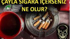 Çayla sigarayı asla birlikte içmeyin!