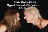 Her Annenin Kızına Mutlaka Öğretmesi Gereken 24 Şey