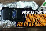 Polis Aracınızın Anahtarına Alüminyum Folyo Sarmanızı Öneriyor… İşte Nedeni!