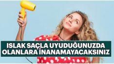 Saçlarınız Islakken Asla Uyumamalısınız! Çünkü…